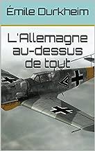 L'Allemagne au-dessus de tout (French Edition)