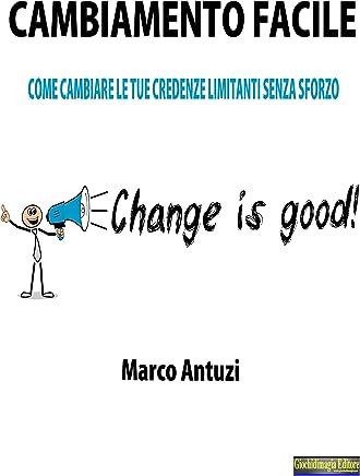 Cambiamento Facile: Come cambiare le tue credenze limitanti senza sforzo