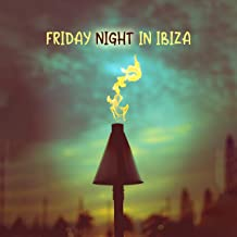 Friday Night in Ibiza: 2019 Best Fresh Chillout Music Hits Compilation for Before Party in the Club, Perfect Summer Vacation Beach Party Songs, Only Positive Holiday Vibes, Deep Pumping Beats & Sweet Melodies