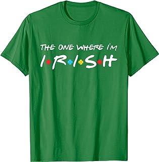 The One Where I'm Irish shamrock Lucky Funny St Patricks Day T-Shirt