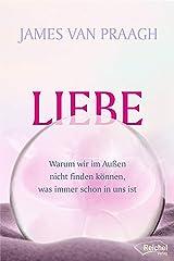 Liebe: Warum wir im Außen nicht finden können, was immer schon in uns ist (German Edition) Kindle Edition