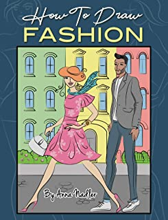 How To Draw Fashion: A beginner's guide to creating sketches of women's and men's fashion (Drawing instruction for kids and adults Book 3)