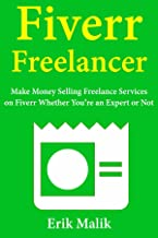 Fiverr Freelancer: Make Money Selling Freelance Services on Fiverr Whether You're an Expert or Not