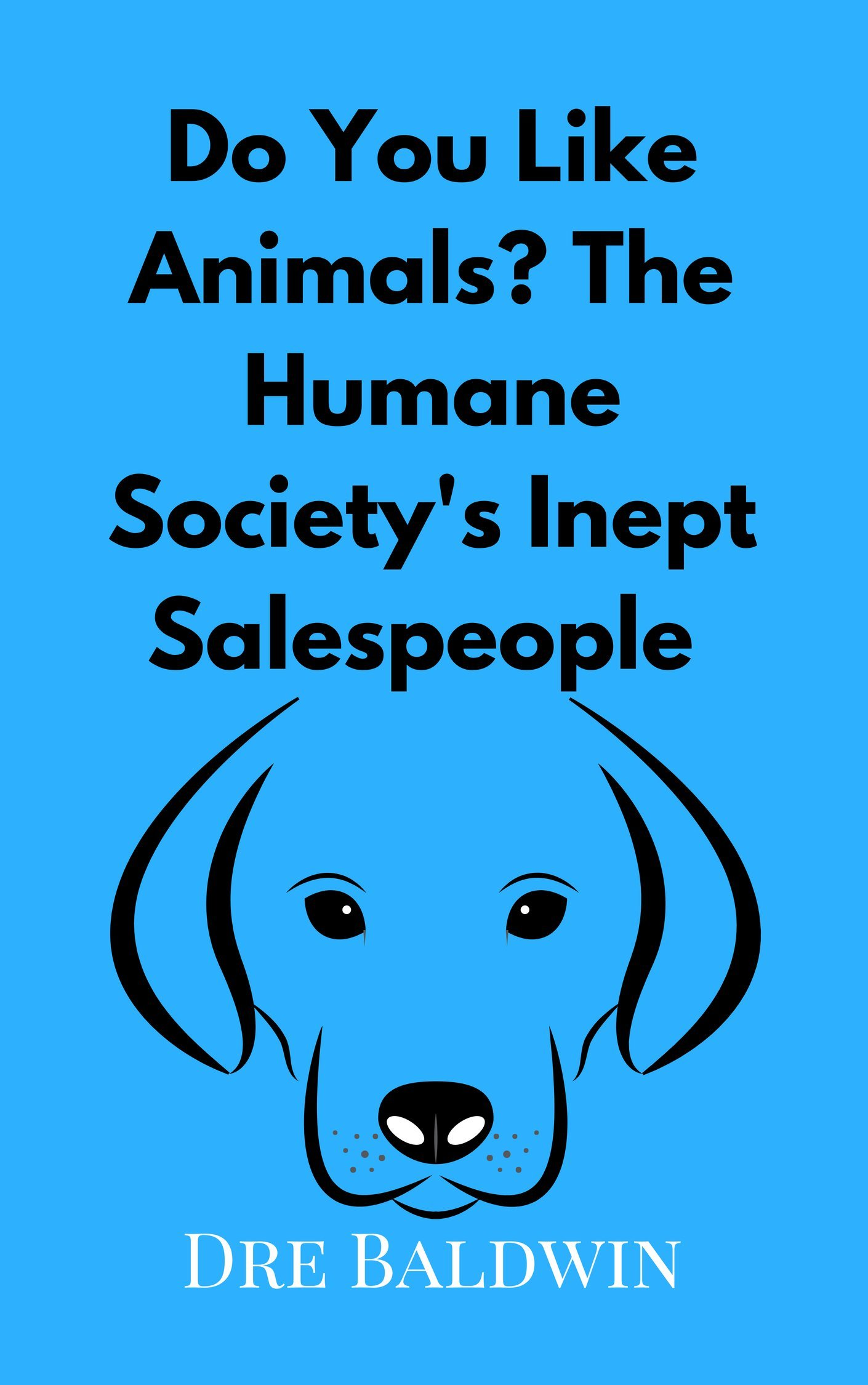 Do You Like Animals? The Humane Society's Inept Salespeople (Dre Baldwin's Daily Game Singles Book 8)