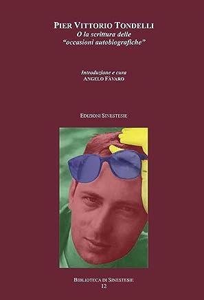 """Pier Vittorio Tondelli o la """"scrittura delle occasioni autobiografiche"""" (Biblioteca di Sinestesie Vol. 12)"""