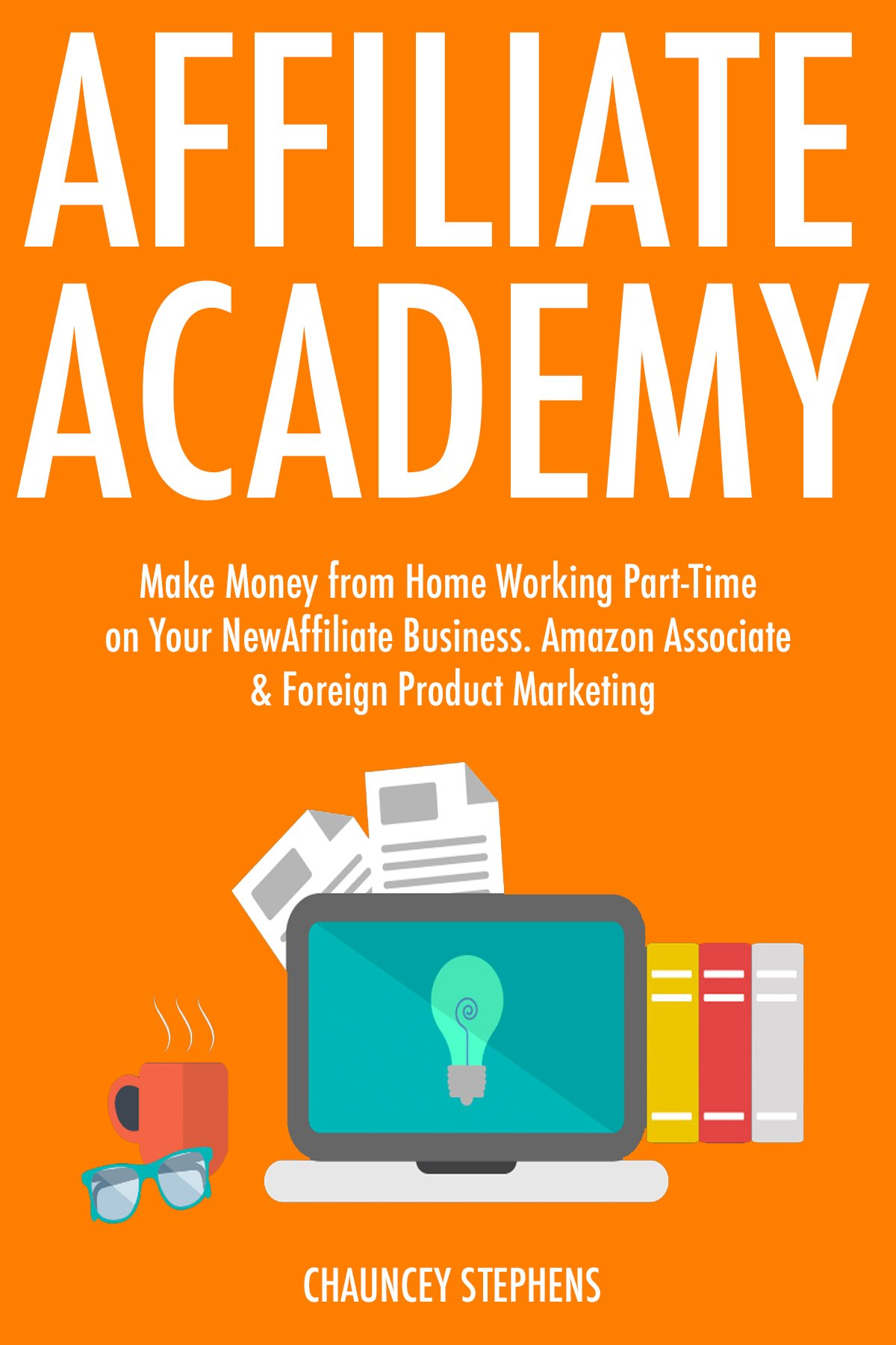 Affiliate Academy (Duo Training): Make Money from Home Working Part-Time on Your New Affiliate Business. Amazon Associate & Foreign Product Marketing