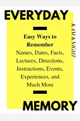 Everyday Memory: Easy Ways to Remember Names, Dates, Facts, Lectures, Directions, Instructions, Events, Experiences, and Much More (Mental Performance) Kindle Edition