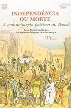 Independência Ou Morte: a Emancipação Política do Brasil de Ilmar Rohloff de Mattos /Lui Affonso Seigneur de Albuquerque pela Atual/ Sp. (1992)