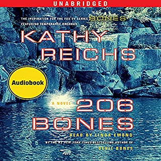 206 Bones     A Novel              By:                                                                                                                                 Kathy Reichs                               Narrated by:                                                                                                                                 Linda Emond                      Length: 10 hrs and 11 mins     1,029 ratings     Overall 4.1