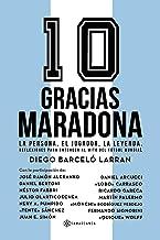 Livres Gracias Maradona: La persona, el jugador, la leyenda. Reflexiones para entender al mito del fútbol mundial PDF