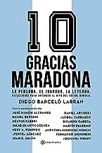 Gracias Maradona: La persona, el jugador, la leyenda. Reflexiones para entender al mito del fútbol mundial (Spanish Edition)