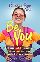 Chicken Soup for the Soul: Be You: 101 Stories of Affirmation, Determination and Female Empowerment (English Edition)