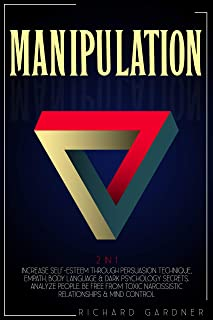 MANIPULATION 2 IN 1: INCREASE SELF-ESTEEM THROUGH PERSUASION TECHNIQUE, EMPATH, BODY LANGUAGE & DARK PSYCHOLOGY SECRETS. A...