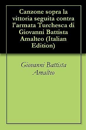 Canzone sopra la vittoria seguita contra larmata Turchesca di Giovanni Battista Amalteo