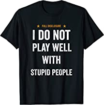 Funny I do not play well with stupid people gag Gift T Shirt