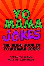 Yo Mama Jokes: The Huge Yo Momma Joke Book: Even Yo Mama Will Be Laughing (Volume 2)