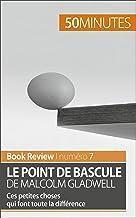 Le point de bascule de Malcolm Gladwell: Ces petites choses qui font toute la différence (Book Review t. 7) (French Edition)