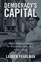 Democracy's Capital: Black Political Power in Washington, D.C., 1960s–1970s (Justice, Power, and Politics)