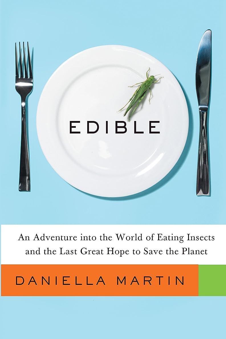 エレメンタル甘味栄光Edible: An Adventure into the World of Eating Insects and the Last Great Hope to Save the Planet (English Edition)