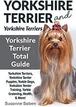 Yorkshire Terrier And Yorkshire Terriers: Yorkshire Terrier Total Guide Yorkshire Terriers, Yorkshire Terrier Puppies, Yorkie Dogs, Yorkshire Terrier Training, Yorkie Grooming, Health, & More!
