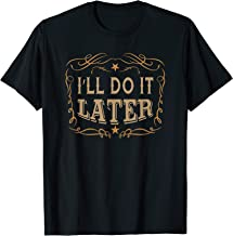 Vintage Funny I'LL DO IT LATER - Perfect Gift Idea T Shirt