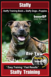 Staffy, Staffy Training Book for Staffy Dogs & Puppies By BoneUP DOG Training: Are You Ready to Bone Up? Easy Training * F...