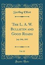 The L. A. W. Bulletin and Good Roads, Vol. 22: July 19th, 1895 (Classic Reprint)