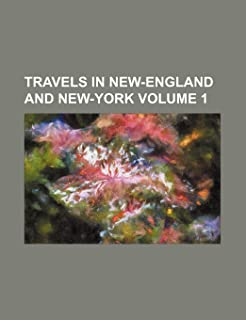 Travels in New-England and New-York Volume 1