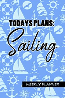 Today's Plans: Sailing - Weekly Planner: Undated 2 Year Weekly Organizer, 6x9 Pocket Sailing, Boating Themed Notebook Sche...