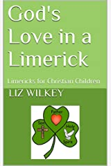 God's Love in a Limerick: Limericks for Christian Children (Poems from the Pew Book 5) Kindle Edition