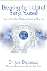 Breaking the Habit of Being Yourself: How to Lose Your Mind and Create a New One Kindle Edition