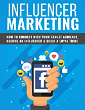 Influencer Marketing: Learn the proven strategies used by seasoned influencers who are paid top dollar for sponsorships and paid posts!