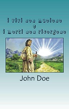 i vivi non muoiono e i morti non risorgono: chi crede in Gesù non morirà mai