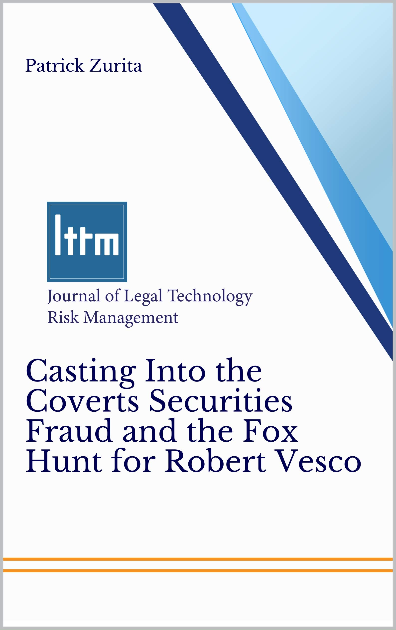 Casting Into the Coverts Securities Fraud and the Fox Hunt for Robert Vesco: Journal of Legal Technology Risk Management