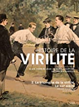 Histoire de la virilite, t. 2. le triomphe de la virilite. le xixe siecle - vol2 (L'Univers historique)
