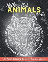 Nothing But Animals for Adults: An Adult Coloring Book for Animal Lovers, Women and Men