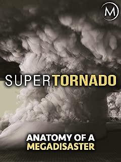 SuperTornado: Anatomy of a Megadisaster