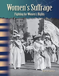 Women's Suffrage (Women in U.S. History): Fighting for Women's Rights