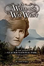 A Woman's Way West: In and Around Glacier National Park, 1925 to 1990