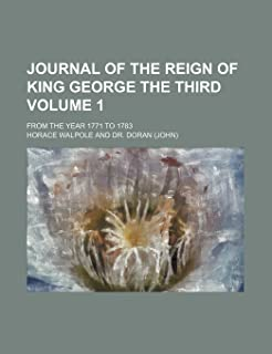 Journal of the Reign of King George the Third; From the Year 1771 to 1783 Volume 1