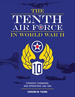 The Tenth Air Force in World War II: Strategy, Command, and Operations 1942–1945