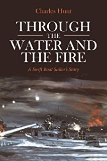 Through the Water and the Fire: A Swift Boat Sailor's Story