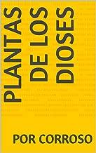 Plantas de los dioses (Spanish Edition)