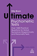 Ultimate Psychometric Tests: Over 1000 Practical Questions for Verbal, Numerical, Diagrammatic and Personality Tests (Ultimate Series)