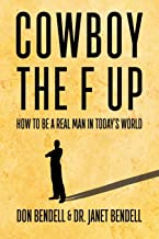 Cowboy the F Up! How to be a Real Man in Today's World.