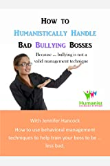 How to Humanistically Handle Bad Bullying Bosses Kindle Edition