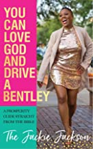 You Can Love God and Drive a Bentley!: A Prosperity Guide Straight From The Bible