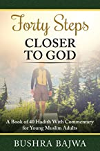 Forty Steps Closer to God: A Book of 40 Hadith with Commentary for Young Muslim Adults