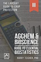 GUIDE TO ESSENTIAL BIOSTATISTICS: AGCHEM & BIOSCIENCE (THE LABCOAT GUIDE TO CROP PROTECTION)