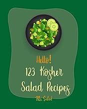 Hello! 123 Kosher Salad Recipes: Best Kosher Salad Cookbook Ever For Beginners [Egg Salad Recipes, Summer Salads Cookbook, Chicken Breast Recipes, Tuna Salad Cookbook, Cucumber Salad Recipe] [Book 1]